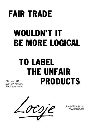 Loesje wouldn't it be more logical to label the unfair products